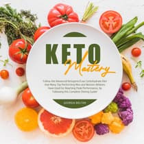 Keto Mastery: Follow the Advanced Ketogenic/ Low Carbohydrate Diet That Many Top Performing Men and Women Athletes Have Used For Reaching Peak Performance, By Following This Complete Dieting Guide!  by Georgia Bolton audiobook