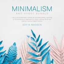 Minimalism & Hygge Bundle: Live a Cozy & Minimalist Lifestyle, by Using Minimalistic Teachings & The Danish Art of Happiness For a More Fulfilling Life, & Your Families Home, & Digital Presence by Sofia Madsen audiobook