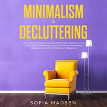 Minimalism & Decluttering: Learn Secret Strategies on Living a Minimalist Lifestyle for Your House, Digital Whereabouts, Family Life & Your Own Mindset! Declutter Your Life for Finding Inner Happiness by Sofia Madsen audiobook