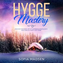 Hygge Mastery: Discover the Danish Art of Happiness & Mindfulness, for Living in a Happy Cozy Home! by Sofia Madsen audiobook