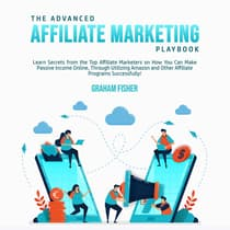 The Advanced Affiliate Marketing Playbook: Learn Secrets from the Top Affiliate Marketers on How You Can Make Passive Income Online, Through Utilizing Amazon and Other Affiliate Programs Successfully! by Graham Fisher audiobook
