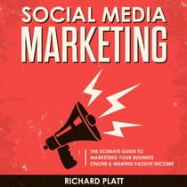 Social Media: The Ultimate E-commerce Guide to Marketing Your Business Online & Making Passive Income Including Facebook, YouTube, Instagram, Twitter, Linkedin, Pinterest, Email, Snapchat and More by Richard Platt audiobook