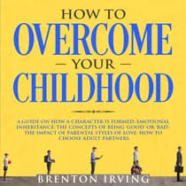 How to Overcome Your Childhood by Brenton Irving audiobook