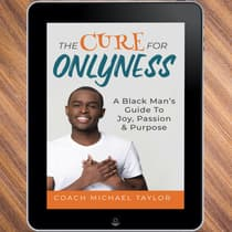 The Cure For Onlyness - A Black Man's Guide To Joy, Passion & Purpose by Michael Taylor audiobook