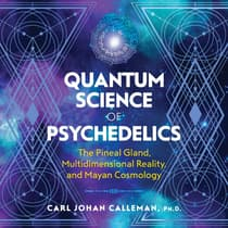 Quantum Science of Psychedelics by Carl Johan Calleman audiobook