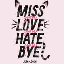 Miss You Love You Hate You Bye by Abby Sher audiobook