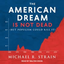 The American Dream Is Not Dead by Michael R. Strain audiobook