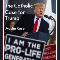 The Catholic Case for Trump by Austin Ruse audiobook