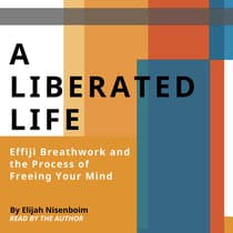 A Liberated Life: Effiji Breathwork and the Process of Freeing Your Mind by Elijah Nisenboim audiobook