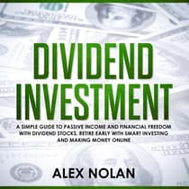 Dividend Investment: A Simple Guide to Passive Income and Financial Freedom with Dividend Stocks - Retire Early With Smart Stock Investing and Start Making Money Online by Alex Nolan audiobook