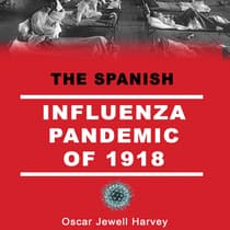 The Spanish Influenza Pandemic of 1918 by Oscar Jewell Harvey audiobook