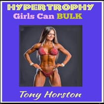 Hypertrophy - Girls Can Bulk by Tony Horston audiobook