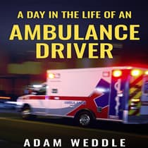 A Day in the Life of an Ambulance Driver by Adam Weddle audiobook