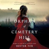 The Orphan of Cemetery Hill by Hester Fox audiobook