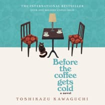 Before the Coffee Gets Cold by Toshikazu Kawaguchi audiobook