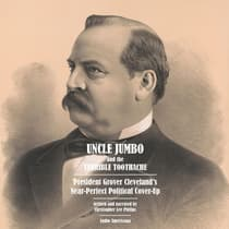 Uncle Jumbo and the Terrible Toothache: President Grover Cleveland's Near-Perfect Political Cover-Up by Christopher Lee Philips audiobook