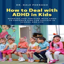 How to Deal with ADHD in Kids by Dale Pheragh audiobook