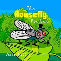 The Housefly for Kids by Jason Hill audiobook