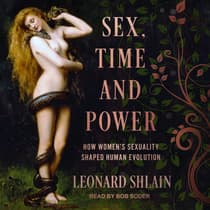 Sex, Time, and Power by Leonard Shlain audiobook