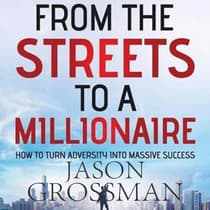 From the Streets to a Millionaire by Jason Grossman audiobook