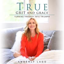 True Grit and Grace, Turning Tragedy Into Triumph by Amberly Lago audiobook