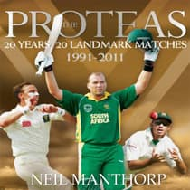 Proteas, The: 20 Years, 20 Landmark Matches by Neil Manthorp audiobook