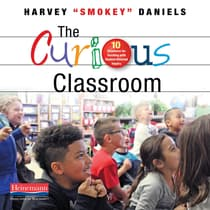 "The Curious Classroom by Harvey ""Smokey"" Daniels audiobook"