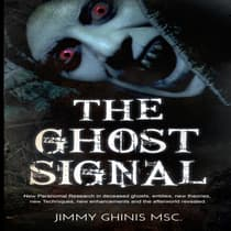 Ghost Signal, The: New Paranormal Research in recently deceased ghosts, entities, new Theories, new Techniques, new enhancements and the afterworld revealed. by Jimmy Ghinis audiobook