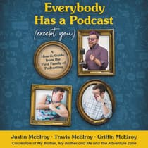 Everybody Has a Podcast (Except You) by Justin McElroy audiobook