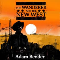 The Wanderer and the New West by Adam Bender audiobook