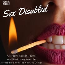 Sex Disabled: Overcome Sexual Trauma And Start Living Your Life Stress-Free With The New Joy Of Sex by June T. Noble audiobook
