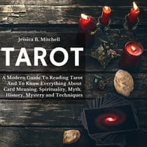 Tarot: A Modern Guide To Reading Tarot And To Know Everything About Card Meaning, Spirituality, Myth, History, Mystery and Techniques by Jessica B. Mitchell audiobook