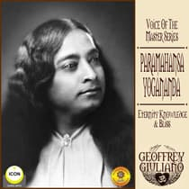 Voice of the Master Series; Paramahansa Yogananda; Eternity Knowledge & Bliss by Geoffrey Guiliano audiobook