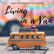 Living In a Van: Learn the basics of van living by Jason D. Lipsey audiobook