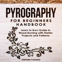 Pyrography for Beginners Handbook: Learn to Burn Guide in Wood Burning with Starter Projects and Patterns  by Stephen Fleming audiobook