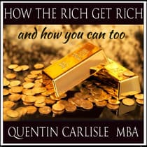 How The Rich get Rich - And How You Can Too by Quentin Carlisle audiobook