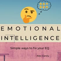 Emotional Intelligence: Simple Ways to Fix Your EQ by Alex Canny audiobook