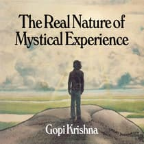 The Real Nature of Mystical Experience by Gopi Krishna audiobook