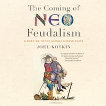 The Coming of Neo-Feudalism by Joel Kotkin audiobook