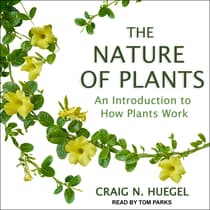 The Nature of Plants by Craig N. Huegel audiobook