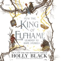 How the King of Elfhame Learned to Hate Stories by Holly Black audiobook