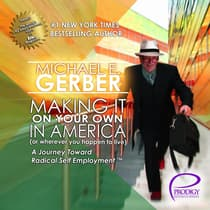 Making It on Your Own in America (Or Wherever You Happen to Live) by Michael E. Gerber audiobook