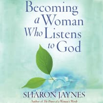 Becoming a Woman Who Listens to God by Sharon Jaynes audiobook