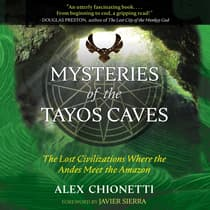 Mysteries of the Tayos Caves by Alex Chionetti audiobook