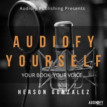 Audiofy Yourself by Herson Gonzalez audiobook