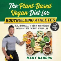 The Plant-Based Vegan Diet for Bodybuilding Athletes (NEW VERSION) by Mary Nabors audiobook