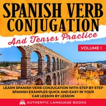 Spanish Verb Conjugation And Tenses Practice Volume I by Authentic Language Books audiobook