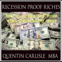 Recession Proof Riches by Quentin Carlisle MBA audiobook
