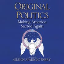 Original Politics  by Glenn Aparicio Parry audiobook