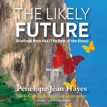 The Likely Future: Briefings from Pax by Penelope Jean Hayes audiobook